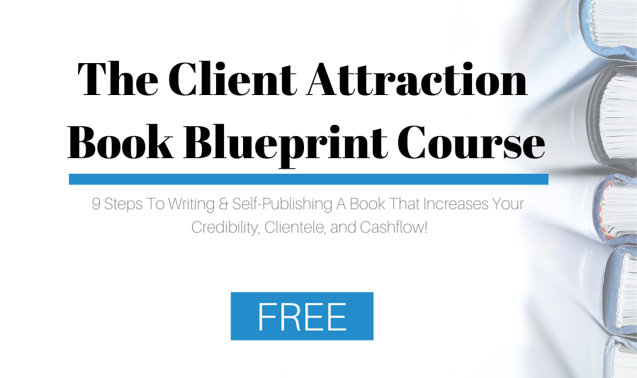 Learn more about The Client Attraction Book Blueprint Course. http://writeyourbook.tips/freecourse